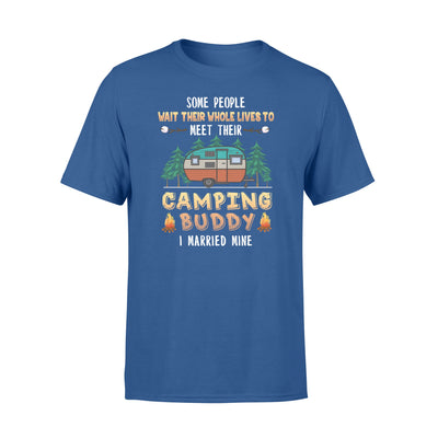 Some people wait their whole lives to meet their tshirt - gifts for camping lovers