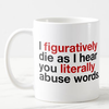 I figuratively die as i hear you literally abuse words funny grammar mug - GST