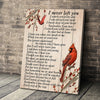 I never left you cardinal poster canvas Memorial Gift