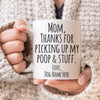 Dear Mom Thank You For Picking Up My Poop And Stuff Custom Coffee Mug - Gst