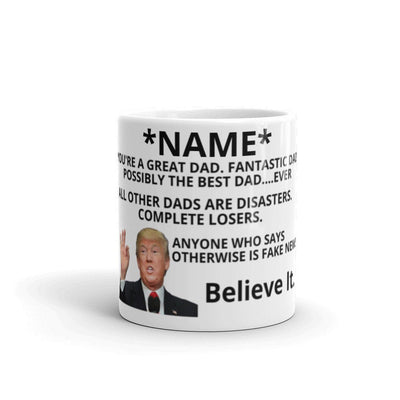 Mug for dad - You are possibly the best dad ever, anyone says otherwise is fake news.