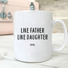 Like Father Like Daughter Mug Gift For Dad
