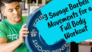 3 Savage Barbell Movements for a Full Body Workout