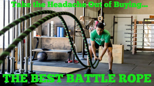 Take the Headache Out of Buying the Best Battle Rope