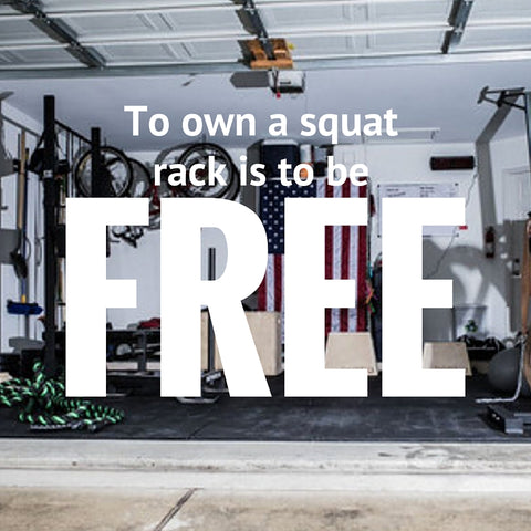 To own a squat rack is to be free