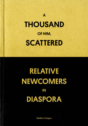 A Thousand of Him, Scattered: Relative Newcomers in Diaspora