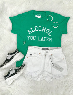 Alcohol You Later Tee Tops