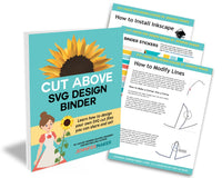 CUT ABOVE SVG Design Binder: Learn how to design your own SVG cut files you can share and sell