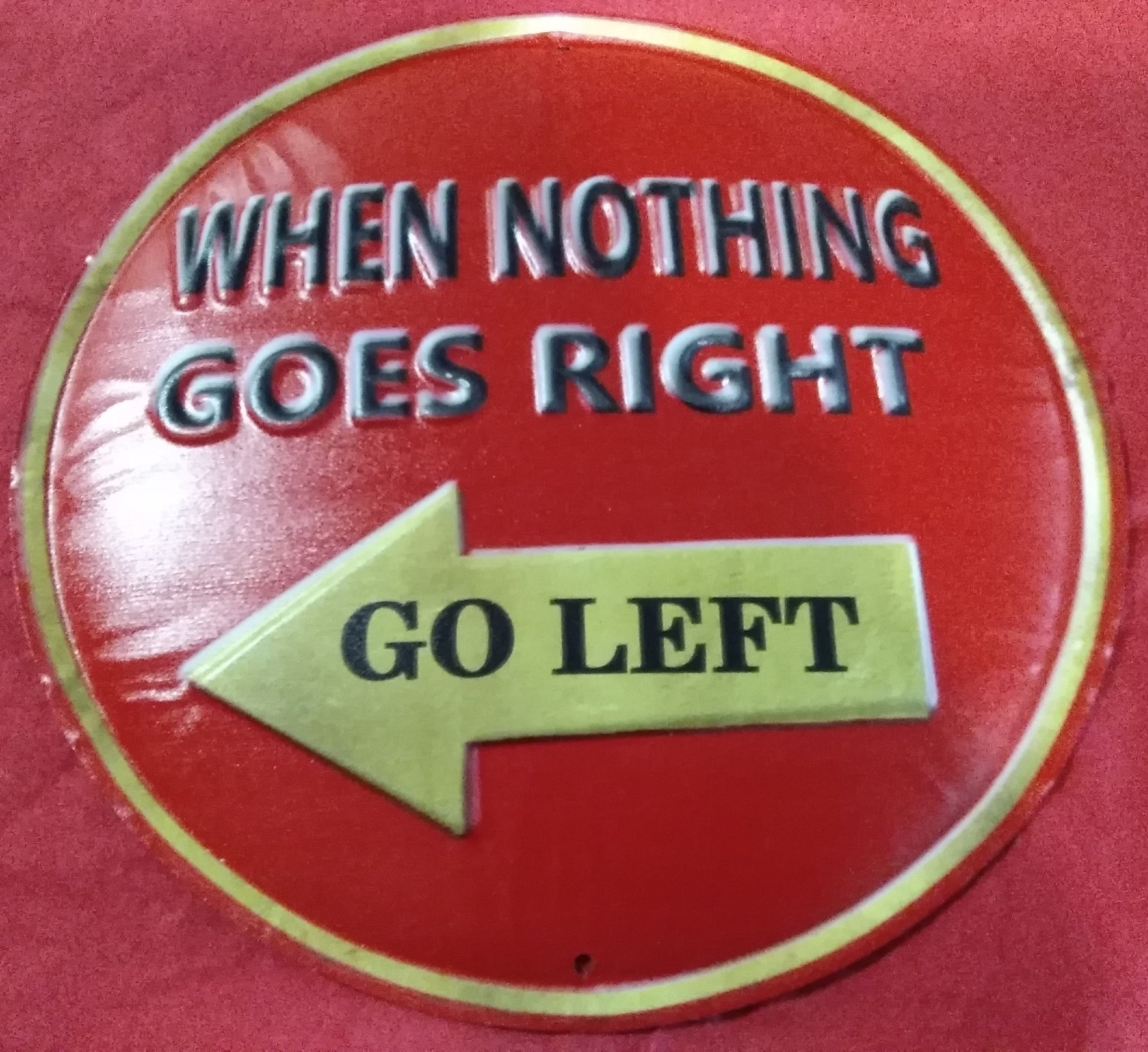 When Nothing goes Right, go Left | Sign