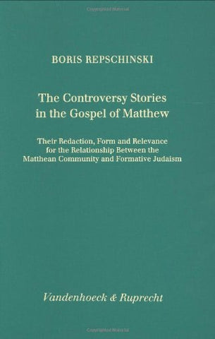 The Controversy Stories In The Gospel Of Matthew: Their Redaction, Form And Relevance For The Relationship Between The Matthean Community And ... Und Literatur Des Alten Und Neuen Testaments)