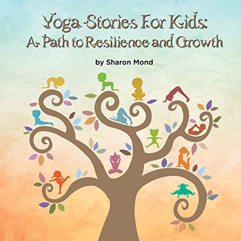 Yoga Stories For Kids: A Path To Resilience And Growth (Mind And Body)