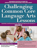 Challenging Common Core Language Arts Lessons (Grade 6) (Challenging Common Core Lessons)