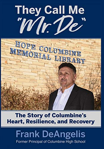 They Call Me Mr  De: The Story Of Columbine'S Heart, Resilience, And  Recovery