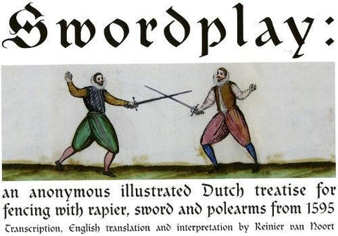 Swordplay: An Anonymous Illustrated Dutch Treatise For Fencing With Rapier, Sword And Polearms From 1595