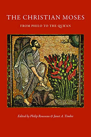 The Christian Moses: From Philo To The Qur'An (Studies In Early Christianity)