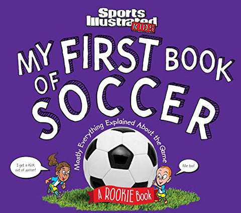 My First Book Of Soccer: A Rookie Book (A Sports Illustrated Kids Book) (Sports Illustrated Kids Rookie Books)