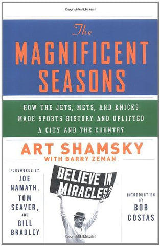 The Magnificent Seasons: How The Jets, Mets, And Knicks Made Sports History And Uplifted A City And The Country