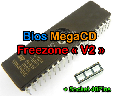 Mega-CD 1 & 2 – Bios Freezone « V2 » + Socket 40Pins