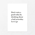 Dont ruin a good day by thinking about a bad yesterday. Let it go, , Heimekoseleg