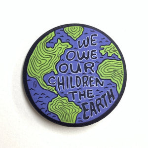 We Owe Our Children the Earth Pin