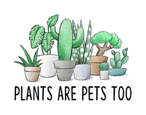 Plants are pets too Print