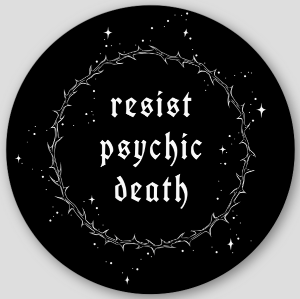 Resist Psychic Death STICKER- 100% OF PROFIT DONATED ☾