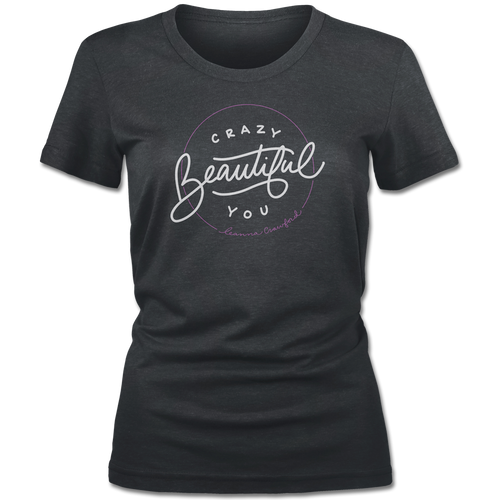 Crazy Beautiful You Ladies Tee