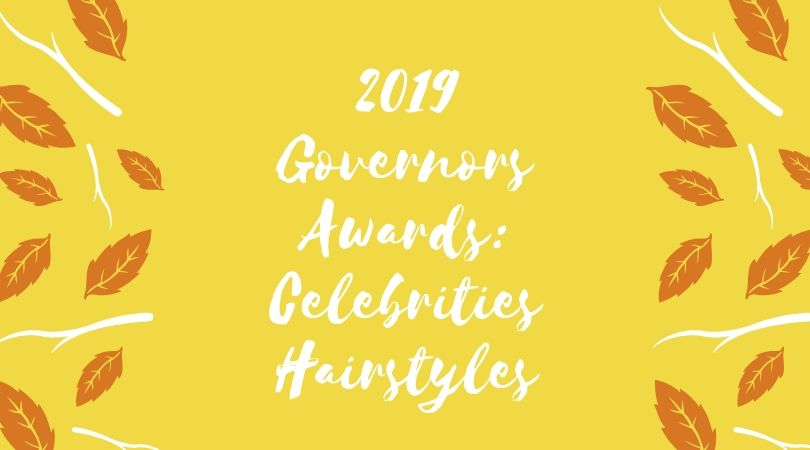 2019 Governors Awards: Celebrities Hairstyles