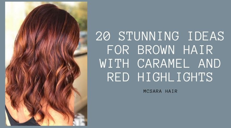 20 Stunning Ideas For Brown Hair With Caramel And Red Highlights