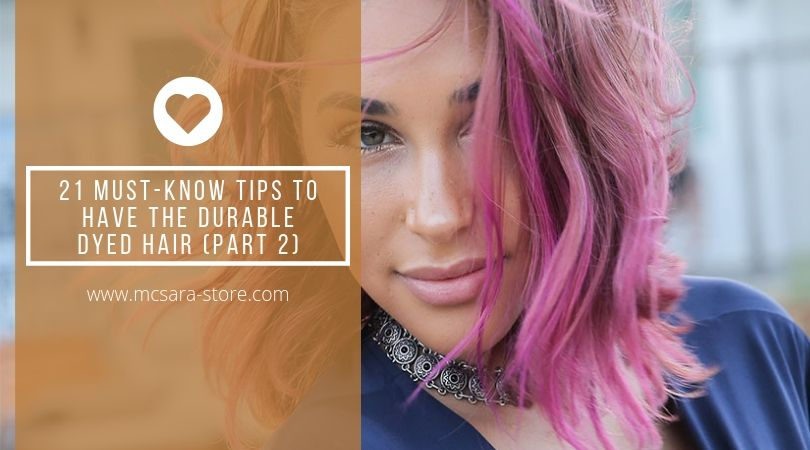 21 Must-Know Tips To Have The Durable Dyed Hair (Part 2)