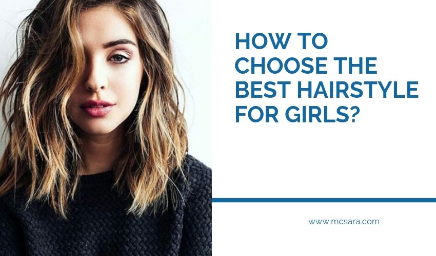 HOW TO CHOOSE THE BEST HAIRSTYLE FOR GIRLS?