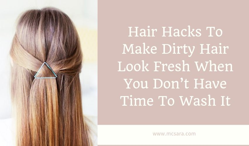 Hair Hacks To Make Dirty Hair Look Fresh When You Don't Have Time To Wash It