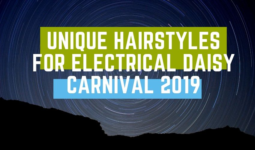 Unique hairstyles for Electrical Daisy Carnival 2019