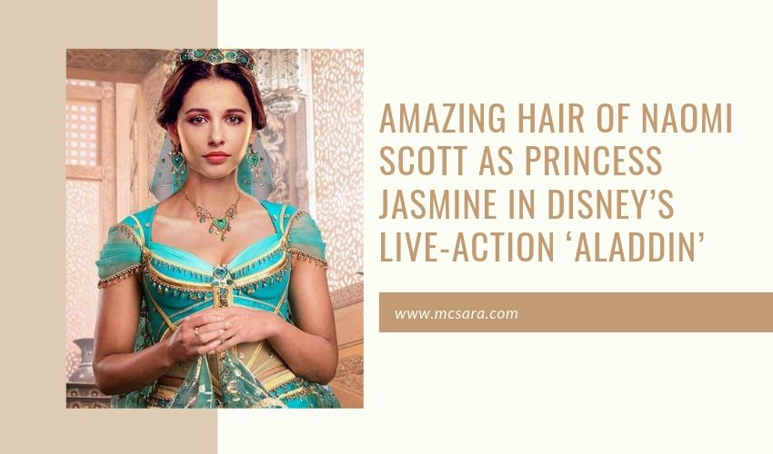 Amazing Hair of Naomi Scott as Princess Jasmine in Disney's Live-Action 'Aladdin'