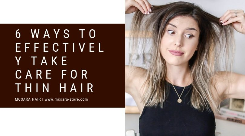 6 Ways To Effectively Take Care For Thin Hair