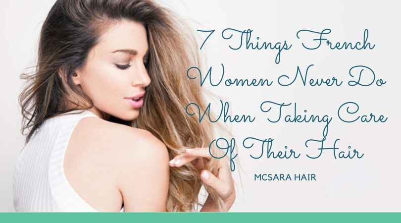 7 Things French Women Never Do When Taking Care Of Their Hair