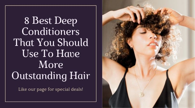 8 Best Deep Conditioners That You Should Use To Have More Outstanding Hair