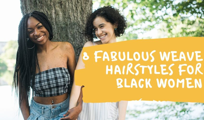 8 FABULOUS WEAVE HAIRSTYLES FOR BLACK WOMEN