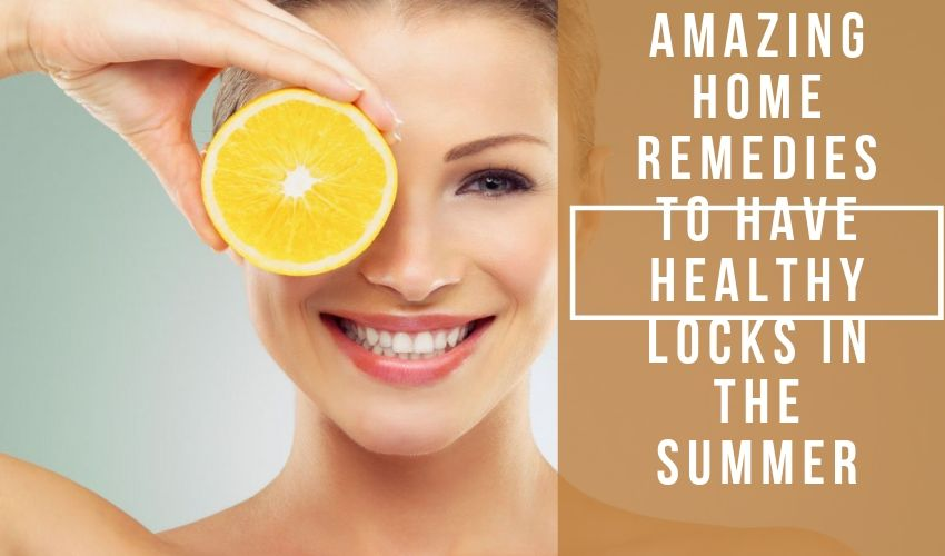 AMAZING HOME REMEDIES TO HAVE HEALTHY LOCKS IN THE SUMMER