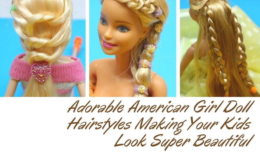 Adorable American Girl Doll Hairstyles Making Your Kids Look Super Beautiful
