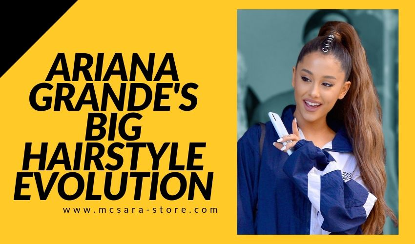 Ariana Grande's Big Hairstyles Evolution