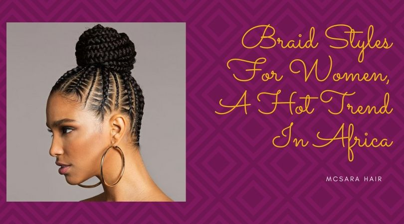 Braid Styles For Women, A Hot Trend In Africa