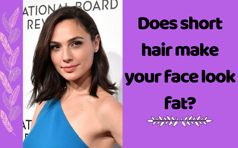 Does short hair make your face look fat?