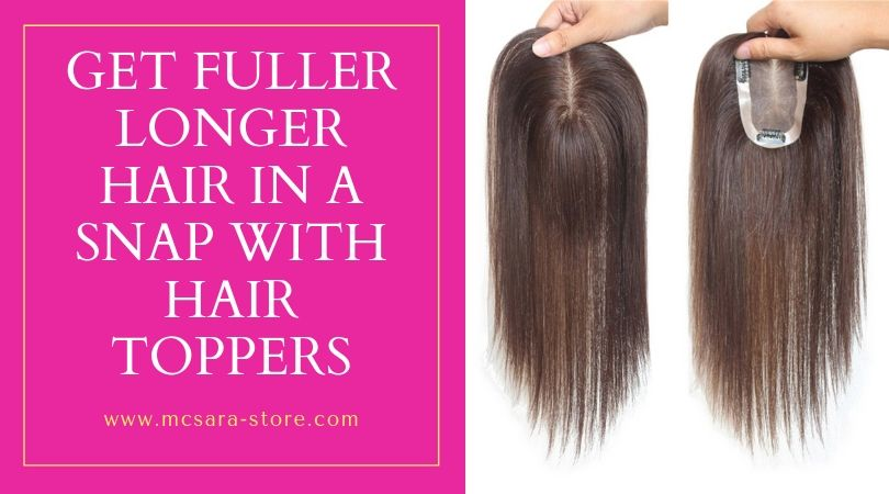 GET FULLER LONGER HAIR IN A SNAP WITH HAIR TOPPERS