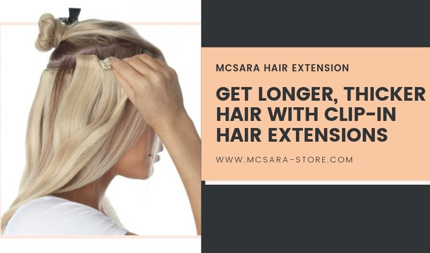 GET LONGER, THICKER HAIR WITH CLIP-IN HAIR EXTENSIONS