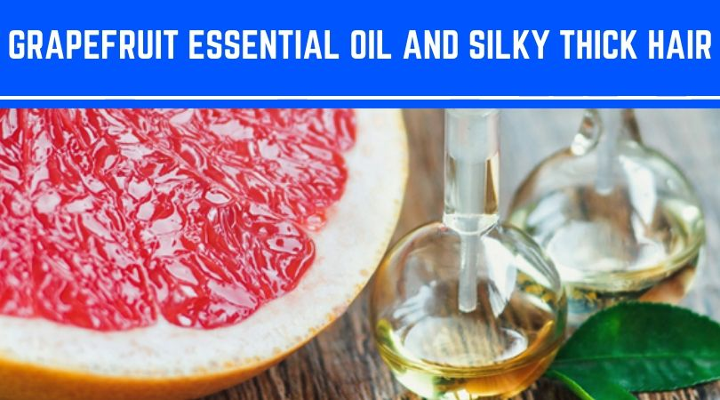 Grapefruit Essential Oil And Silky Thick Hair