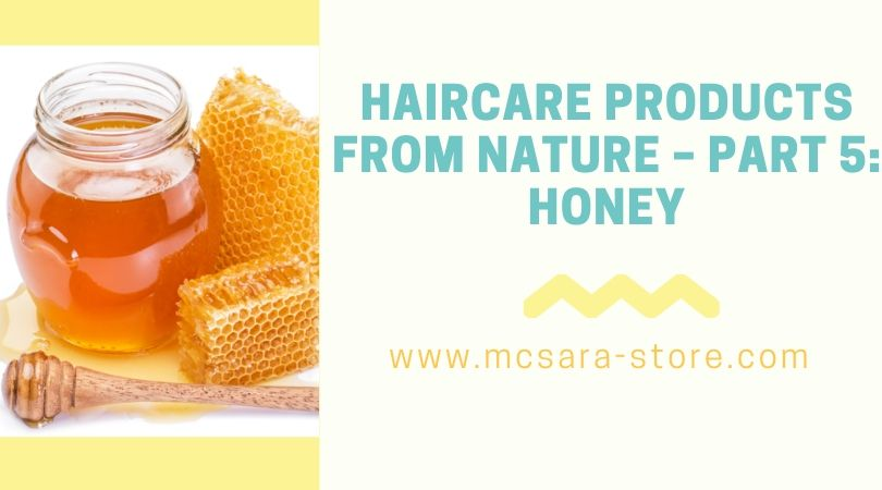 HAIRCARE PRODUCTS FROM NATURE – PART 5: HONEY