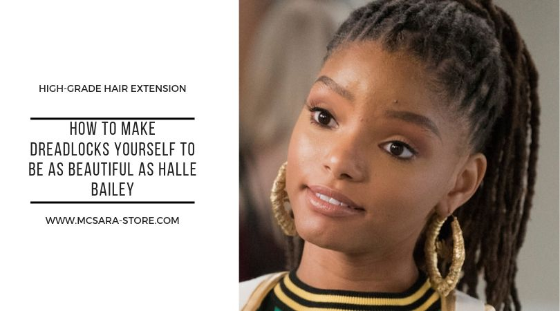 HOW TO MAKE DREADLOCKS YOURSELF TO BE AS BEAUTIFUL AS HALLE BAILEY