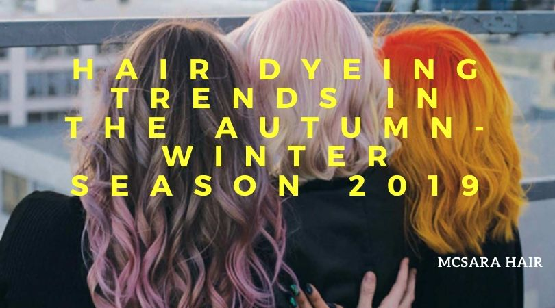 Hair Dyeing Trends In The Autumn-Winter Season 2019