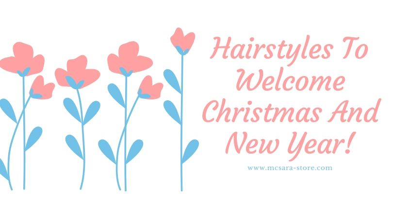 Hairstyles To Welcome Christmas And New Year!